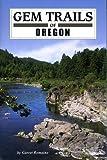 oregon gem trail - Gem Trails of Oregon by Garret Romaine (2009-01-22)