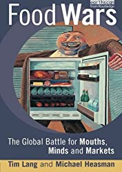 Food Wars: The Global Battle for Mouths Minds and Markets