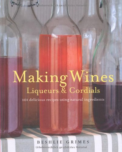 Making Wine, Liqueurs and Cordials ()