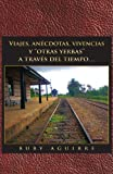 Viajes, anéCdotas, Vivencias YOtras YerbasA TravéS Del Tiempo..., Buby Aguirre, 1463311591