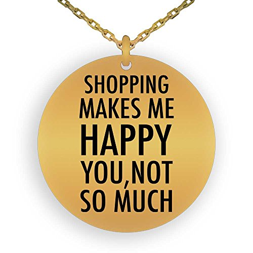 (HOM 18K Gold Plated Pendant Necklace Funny Love Hobby Shopping Makes Me Happy, You Not So Much | Gifts for Boys Girls Men Women Ladies Laser Engraved)