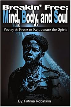 Breakin' Free: Mind, Body, and Soul: Poetry and Prose to Rejuvenate the Spirit