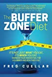 The Buffer Zone Diet: Its Not Just What You Eat, Its When You Eat. Harness Your Hidden Fuel for a Slimmer and Healthier You
