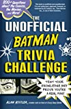 The Unofficial Batman Trivia Challenge: Test Your Knowledge and Prove You're a Real Fan!