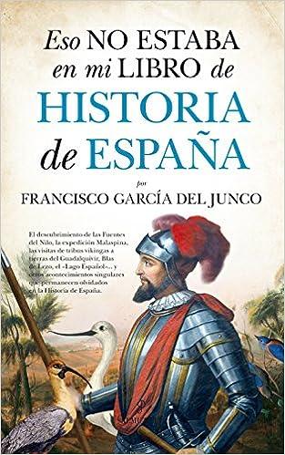 Eso No Estaba En Mi Libro Historia De España: Amazon.es: Francisco García Del Junco: Libros
