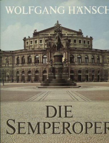 Die Semperoper. Geschichte und Wiederaufbau der Dresdner Staatsoper
