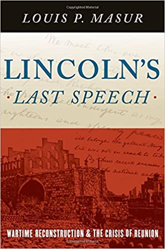 Lincoln's Last Speech: Wartime Reconstruction and the Crisis of Reunion (Pivotal Moments in American History): Louis P. Masur: 9780190218393: Amazon.com: ...