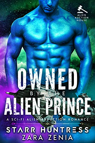 Owned By The Alien Prince: A Sci-Fi Alien Abduction Romance (Alien Auction House Book 3)