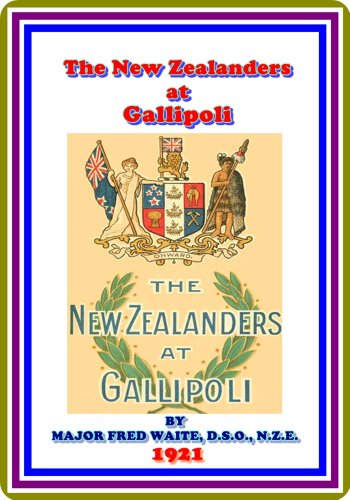 New Zealanders at Gallipoli by Major Fred Waite : (full image Illustrated) (Map Of Australia And New Zealand Image)