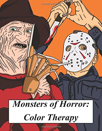 Monsters of Horror: Color Therapy: A Spooky and Scary Coloring Book Inspired By Horror Films, Halloween And All Things Creepy (Color Therapy and ... Color Therapy / Coloring Book Series) ()