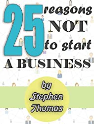 25 Reasons Not To Start a Business (English Edition)
