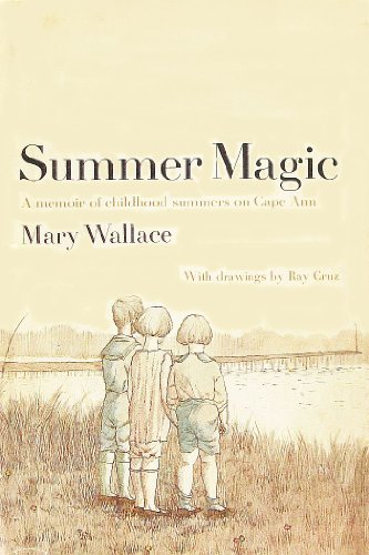 Summer Magic A Memoir of Childhood Summers on Cape Ann [Massachusetts]