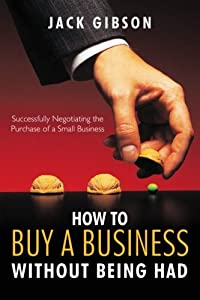 How to Buy a Business without Being Had: Successfully Negotiating the Purchase of a Small Business by Trafford