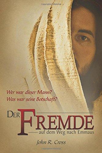 Der Fremde auf dem Weg nach Emmaus: Wer war dieser Mann? Was war seine Botschaft?