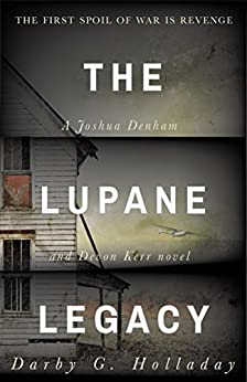 The Lupane Legacy: A Joshua Denham and Devon Kerr Thriller (Joshua Denham and Devon Kerr Series Book 1) by [Holladay, Darby G.]