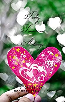 Today, Tomorrow, Always: Stories of Unconditional Love by [Robbins, Kate Marie]