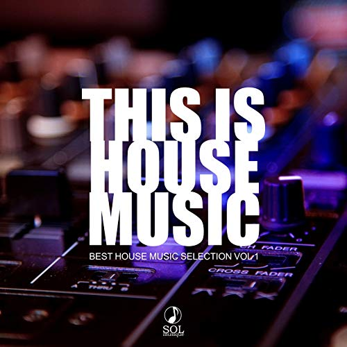 THIS IS HOUSE MUSIC vol.1 (Collection of best House, Deep House, Tech House tracks)