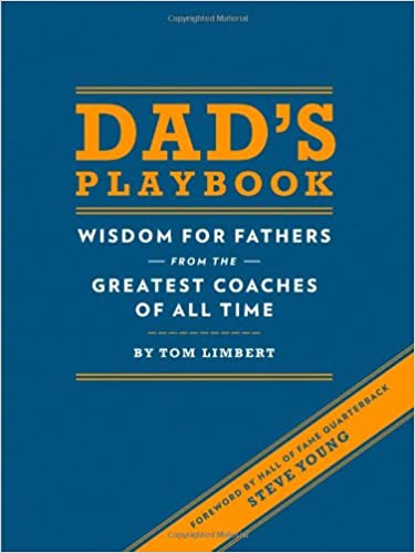 New Dad Quotes | Dad S Playbook Wisdom For Fathers From The Greatest Coaches Of All