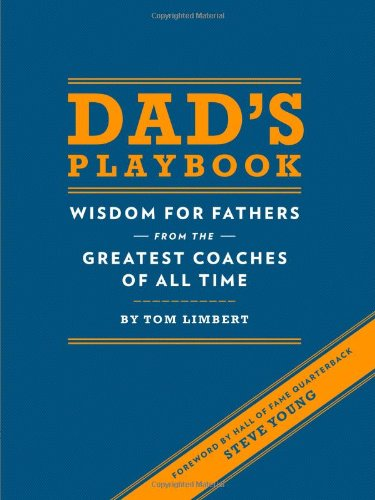 Dad's Playbook: Wisdom for Fathers from the Greatest Coaches of All Time (Inspirational Books, New Dad Gifts, Parenting Books, Quotation Reference Books) (Best Nfl Quarterbacks Of All Time List)