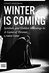 Winter is Coming: Symbols and Hidden Meanings in A Game of Thrones (A Deeper Look Into Game of Thrones Book 1) (English Edition)