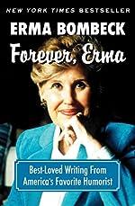 Forever, Erma: Best-Loved Writing From America's Favorite Humorist