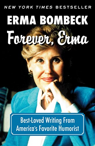 forever erma best loved writing from america s favorite humorist  forever erma best loved writing from america s favorite humorist by bombeck