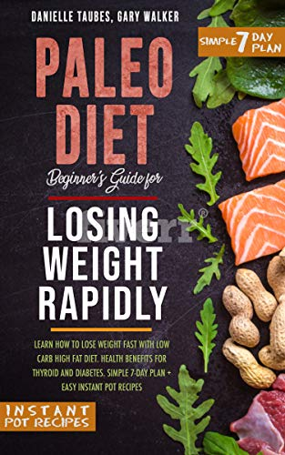 Paleo Diet: Beginner's Guide for Losing Weight Rapidly: Learn How to Lose Weight Fast with Low Carb High Fat Diet. Health Benefits for Thyroid and Diabetes. ... Simple 7 Day Plan +Easy Instant Pot Recipes