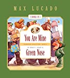 You Are Mine and If Only I Had a Green Nose (2 Books in 1) (Max Lucado's Wemmicks)