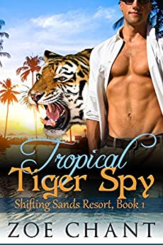 Tropical Tiger Spy (Shifting Sands Resort Book 1) by [Chant, Zoe]