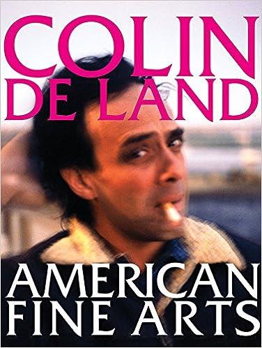 Colin De Land, American Fine Arts: Dennis Balk: 9781576874257
