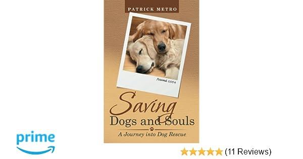 Saving Dogs and Souls: Patrick Metro: 9781480833296: Amazon
