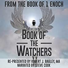 Book of the Watchers: From The Book of 1 Enoch Audiobook by Robert J. Bagley Narrated by Steve Cook