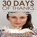 30 Days of Thanks: The Secret to Manifesting Miracles with the Law of Attraction and Grateful Appreciation Audiobook by Lisa Townsend Narrated by Sandra Brautigam