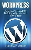 WordPress: A Beginner to Intermediate Guide on Successful...