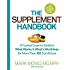 The Supplement Handbook: A Trusted Expert's Guide to What Works & What's Worthless for More Than 200 Ailments