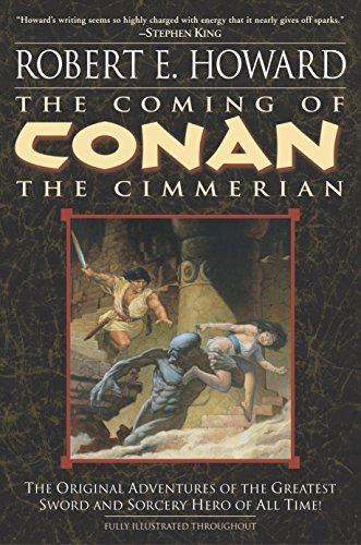 The Coming of Conan the Cimmerian: The Original Adventures of the Greatest Sword and Sorcery Hero of All Time!