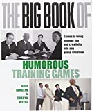 The Big Book of Humorous Training Games (UK Edition): Games to Bring Humour, Fun and Creativity into Any Group Situation