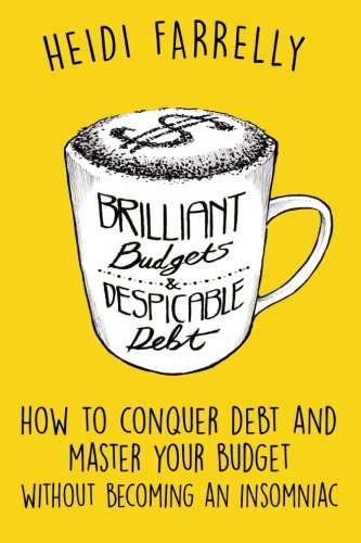 Download Brilliant Budgets and Despicable Debt: How to Conquer Debt and Master Your Budget Without Becoming an Insomniac ($mall Change-Big Reward$) (Volume 1) pdf epub