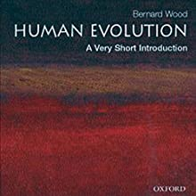 Human Evolution: A Very Short Introduction Audiobook by Bernard Wood Narrated by Gayle Hendrix