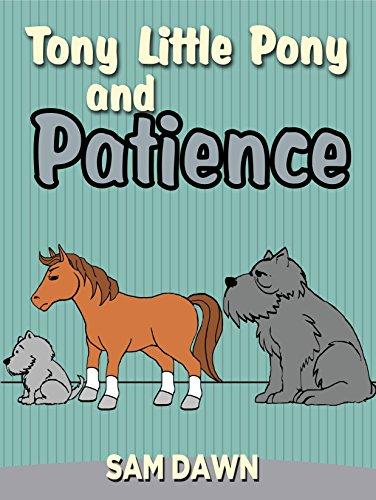 "Children's Books: ""Tony Little Pony and Patience"": Childrens Books with animals: Kids Books ages 2-9 (Little Pony Stories for Children)"