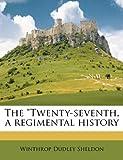 The Twenty-Seventh, a Regimental History, Winthrop Dudley Sheldon, 1177549581