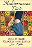 Mediterranean Diet: Lose Weight Quickly and Safely for Life with the Mediterranean Diet Plan (weight loss, diets, diet plans) (Volume 3)