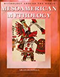 Mesoamerican Mythology, Graham Faiella, 1404207724