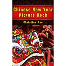 Chinese New Year Picture Book: Spring Festival Facts and Stories for Kids and Adults (Chinese Culture for Children Book 3)