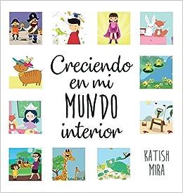 Creciendo En Mi Mundo Interior (Spanish Edition): Katish ...
