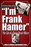 img - for I'm Frank Hamer: The Life of a Texas Peace Officer by John H Jenkins (2015-06-04) book / textbook / text book