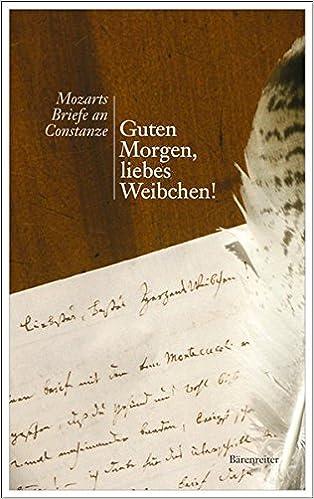 Guten Morgen Liebes Weibchen Mozarts Briefe An Constanze