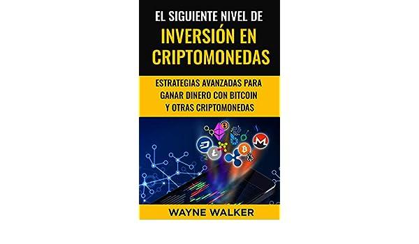 El Siguiente Nivel De Inversión En Criptomonedas: Estrategias Avanzadas Para Ganar Dinero Con Bitcoin y Otras Criptomonedas eBook: Wayne Walker: Amazon.es: ...