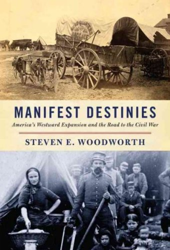 Manifest Destinies Americas Westward Expansion And The Road To The Civil War Manifest Destinies