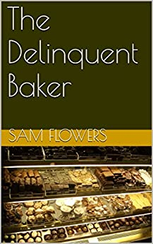 The Delinquent Baker by [Flowers, Sam]
